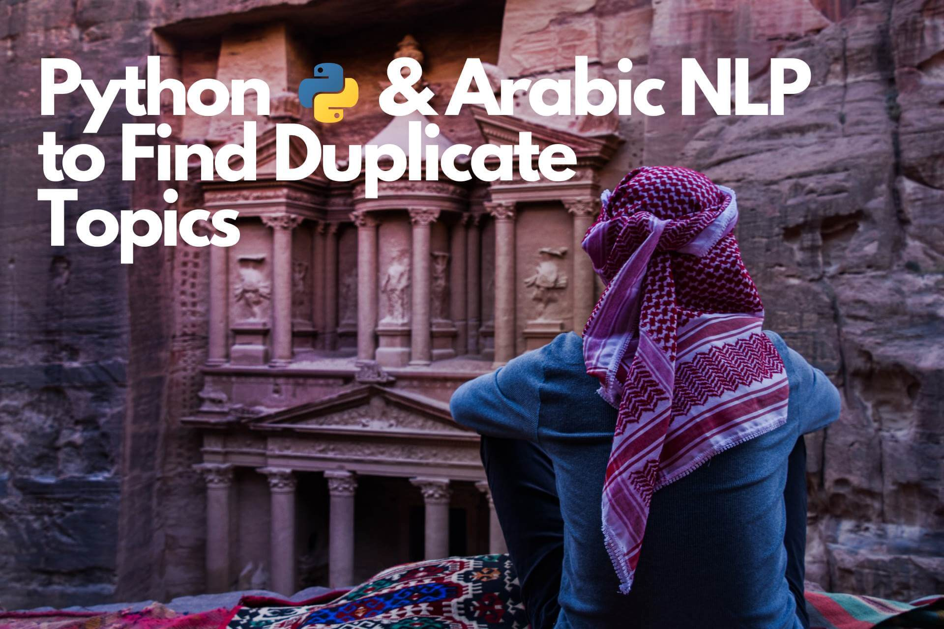 Python and Arabic NLP to Find Duplicate Topics and Articles
